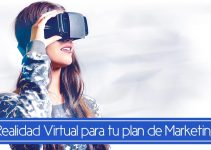 Incorporar la realidad virtual a tu plan de marketing